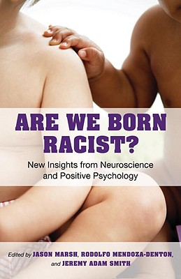 Are We Born Racist? By Marsh, Jason (EDT)/ Mendoza-denton, Rodolfo (EDT)/ Smith, Jeremy Adam (EDT)