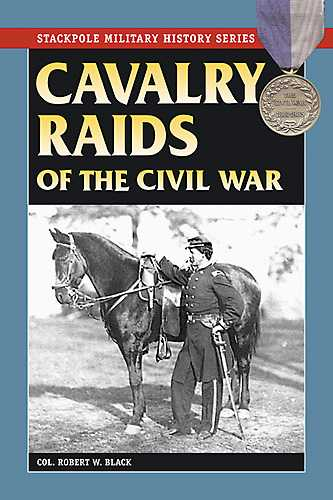 Cavalry Raids of the Civil War By Black, Robert W.